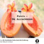 Papaya - Die Alleskönnerin / Spruch des Tages 26.05.2020