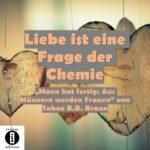 Liebe ist eine Frage der Chemie/Spruch des Tages 25. August 2020