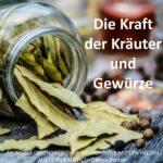 Die Kraft der Kräuter und Gewürze / Spruch des Tages 18.11.