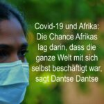 Covid-19 und Afrika: Die Chance Afrikas lag darin, dass die ganze Welt mit sich selbst beschäftigt war, sagt Dantse Dantse