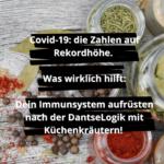 Covid-19: die Zahlen auf Rekordhöhe. Was wirklich hilft: Dein Immunsystem aufrüsten nach der DantseLogik mit Küchenkräutern!