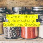 Power durch eine gute Mischung: Kräuter und Gewürze//Spruch des Tages 9.2.21