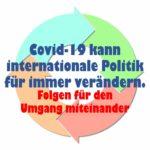 Covid-19 kann internationale Politik für immer verändern. //Spruch des Tages 2.2.21