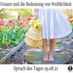 Frauen und die Bedeutung von Weiblichkeit // Spruch des Tages 19.08.21