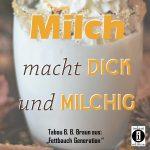 Milch macht dick und milchig / Spruch des Tages 12. November 2019