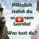 Plötzlich stehst du vor einem Gorilla! Was tust du?