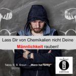 Lass Dir von Chemikalien nicht Deine Männlichkeit rauben! / Spruch des Tages 22. April