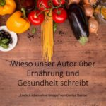 Wieso unser Autor über Ernährung und Gesundheit schreibt / Spruch des Tages 11.12.