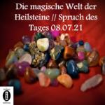 Die magische Welt der Heilsteine // Spruch des Tages 08.07.21