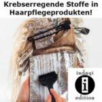 Haarpflegeprodukte enthalten krebserregende Stoffe!